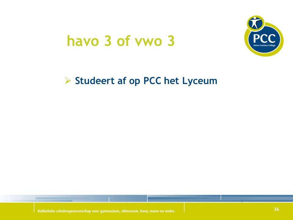 havo 3 of vwo 3  Studeert af op PCC het Lyceum 16