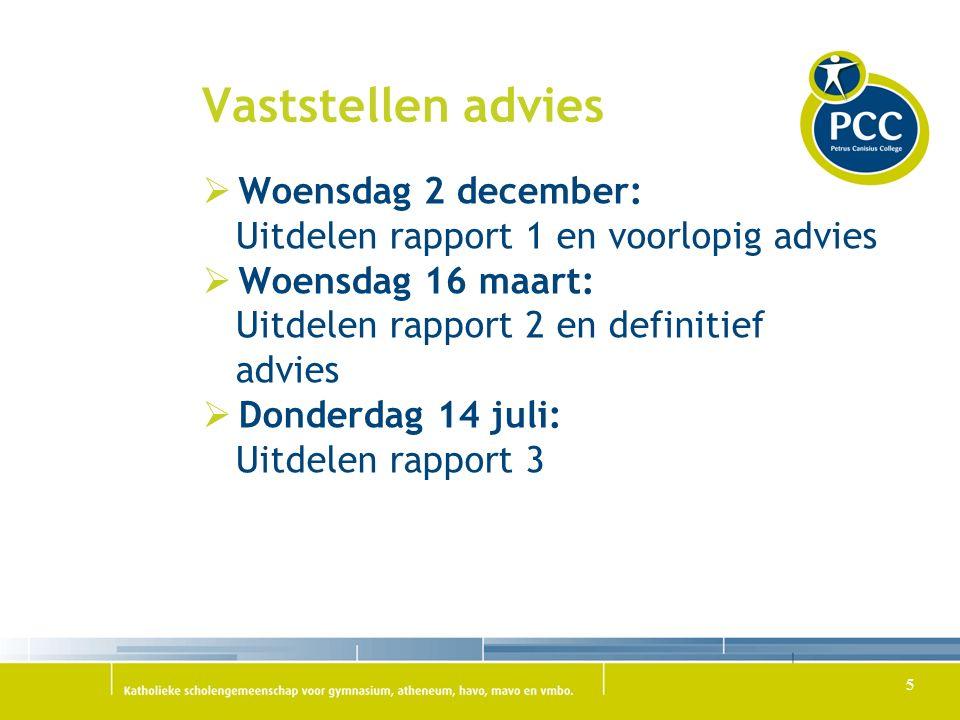 Vaststellen advies  Woensdag 2 december: Uitdelen rapport 1 en voorlopig advies  Woensdag 16 maart: Uitdelen rapport 2 en definitief advies  Donderdag 14 juli: Uitdelen rapport 3 5