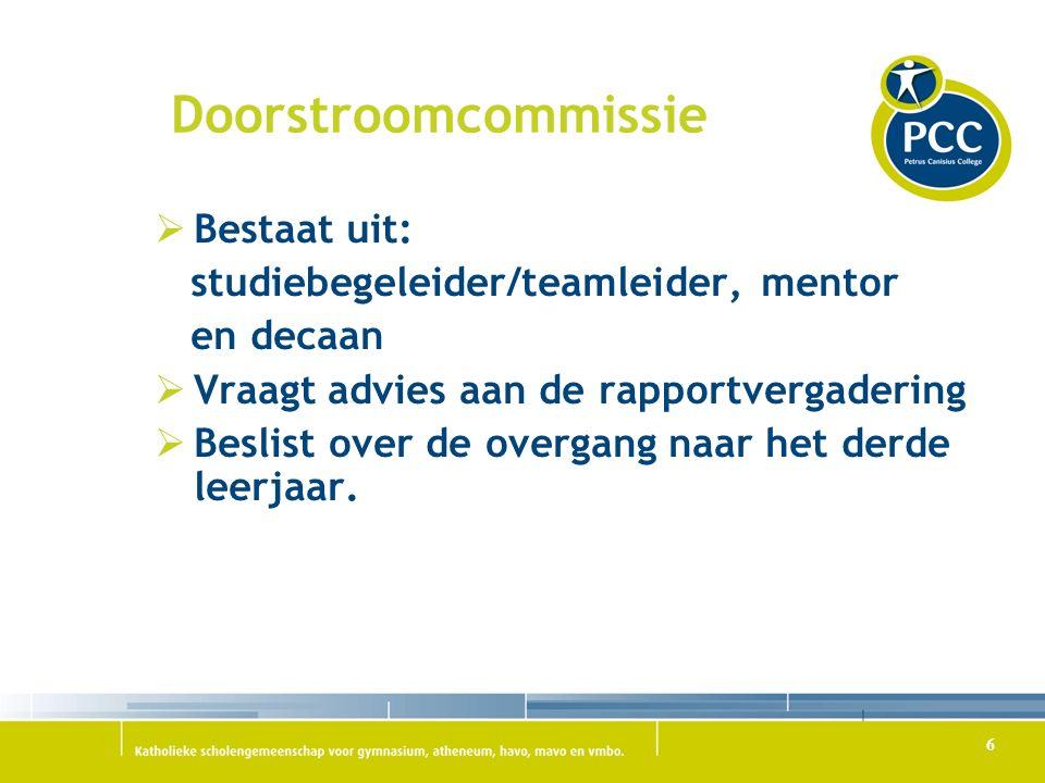 Doorstroomcommissie  Bestaat uit: studiebegeleider/teamleider, mentor en decaan  Vraagt advies aan de rapportvergadering  Beslist over de overgang naar het derde leerjaar.