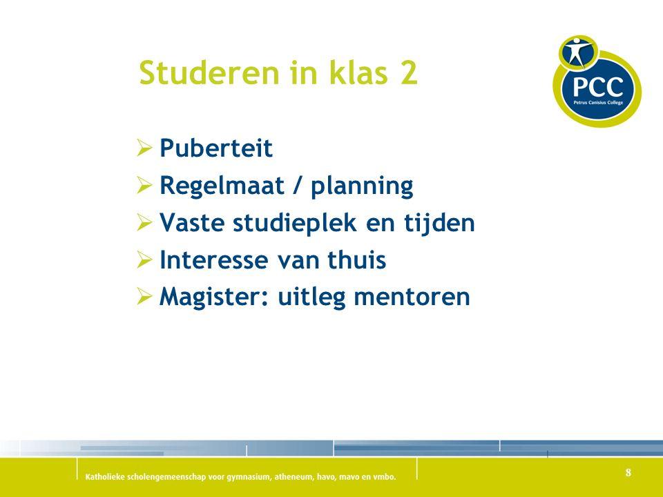 Studeren in klas 2  Puberteit  Regelmaat / planning  Vaste studieplek en tijden  Interesse van thuis  Magister: uitleg mentoren 8