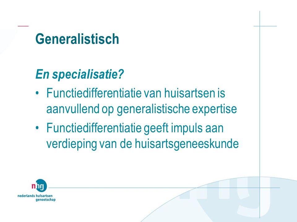 Generalistisch En specialisatie.