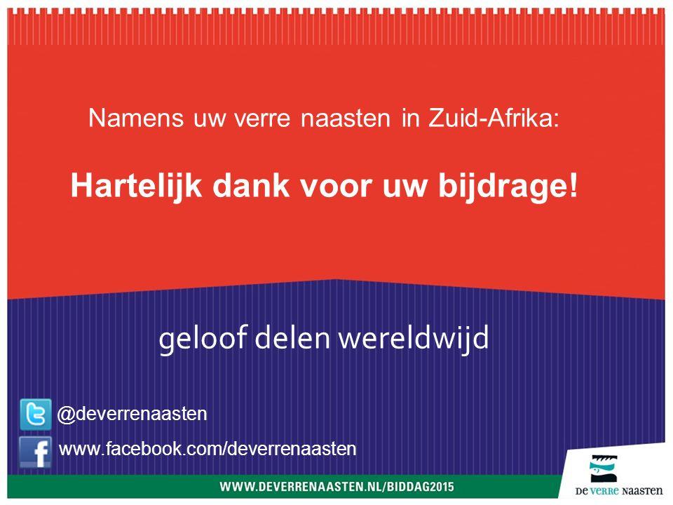 Namens uw verre naasten in Zuid-Afrika: Hartelijk dank voor uw bijdrage! geloof delen wereldwijd @deverrenaasten www.facebook.com/deverrenaasten