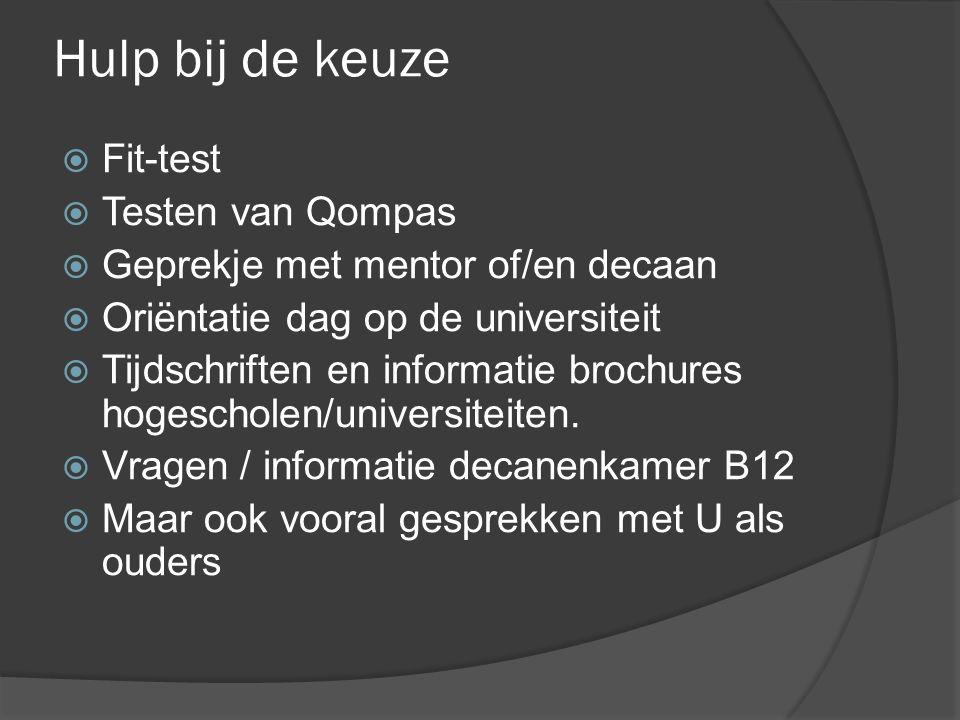 Hulp bij de keuze  Fit-test  Testen van Qompas  Geprekje met mentor of/en decaan  Oriëntatie dag op de universiteit  Tijdschriften en informatie brochures hogescholen/universiteiten.