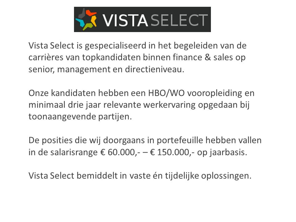 Vista Select is gespecialiseerd in het begeleiden van de carrières van topkandidaten binnen finance & sales op senior, management en directieniveau.