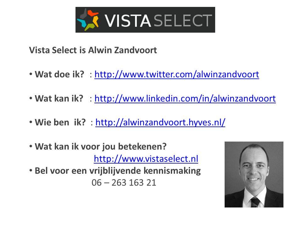 Vista Select is Alwin Zandvoort Wat doe ik : http://www.twitter.com/alwinzandvoorthttp://www.twitter.com/alwinzandvoort Wat kan ik : http://www.linkedin.com/in/alwinzandvoorthttp://www.linkedin.com/in/alwinzandvoort Wie ben ik.