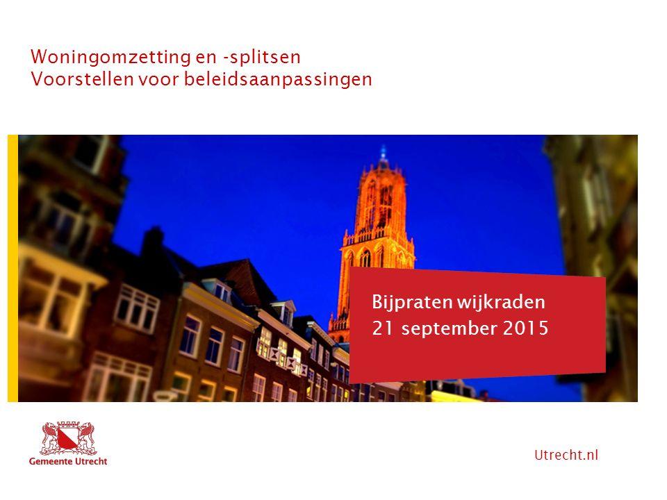 Utrecht.nl Hier komt tekst Woningomzetting en -splitsen Voorstellen voor beleidsaanpassingen Hier komt ook tekst Bijpraten wijkraden 21 september 2015
