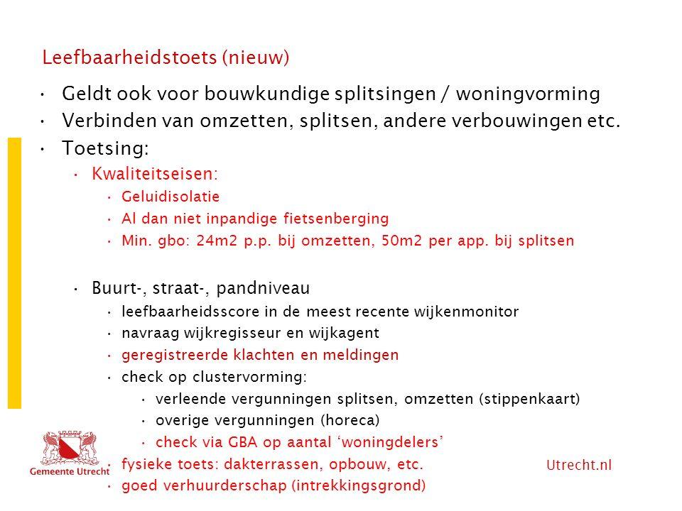 Utrecht.nl Leefbaarheidstoets (nieuw) Geldt ook voor bouwkundige splitsingen / woningvorming Verbinden van omzetten, splitsen, andere verbouwingen etc