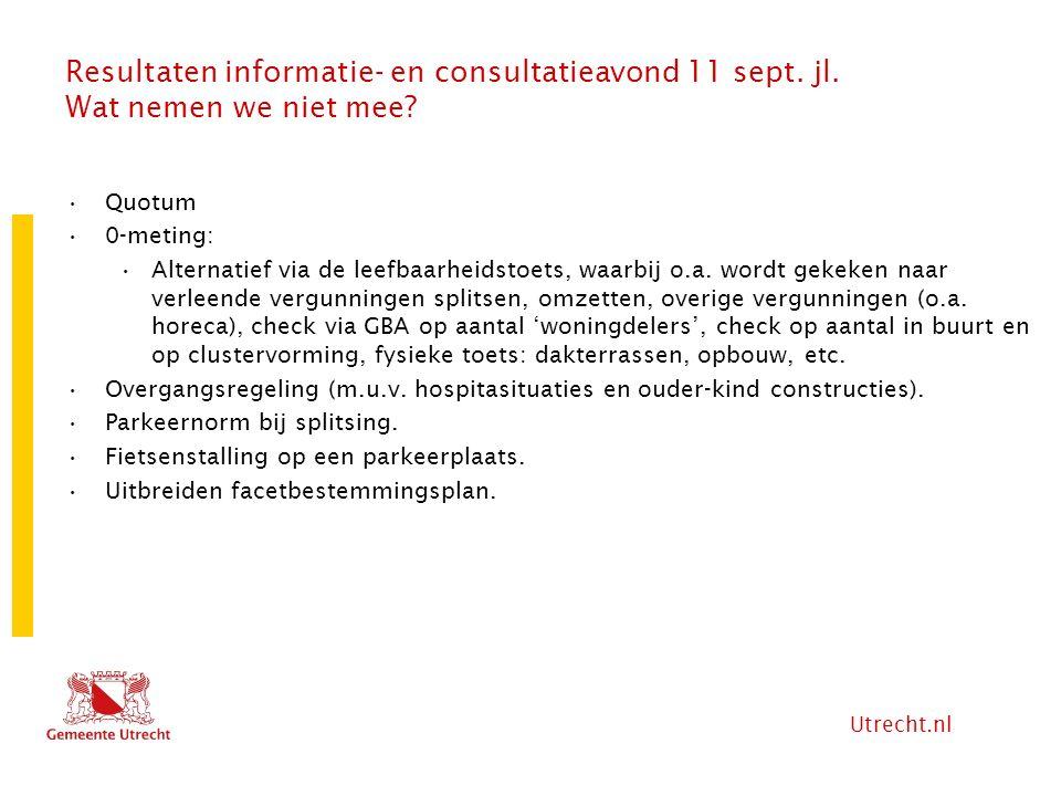 Utrecht.nl Resultaten informatie- en consultatieavond 11 sept. jl. Wat nemen we niet mee? Quotum 0-meting: Alternatief via de leefbaarheidstoets, waar