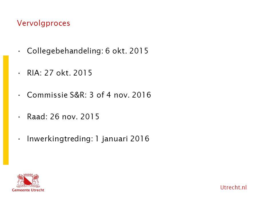 Utrecht.nl Vervolgproces Collegebehandeling: 6 okt. 2015 RIA: 27 okt. 2015 Commissie S&R: 3 of 4 nov. 2016 Raad: 26 nov. 2015 Inwerkingtreding: 1 janu