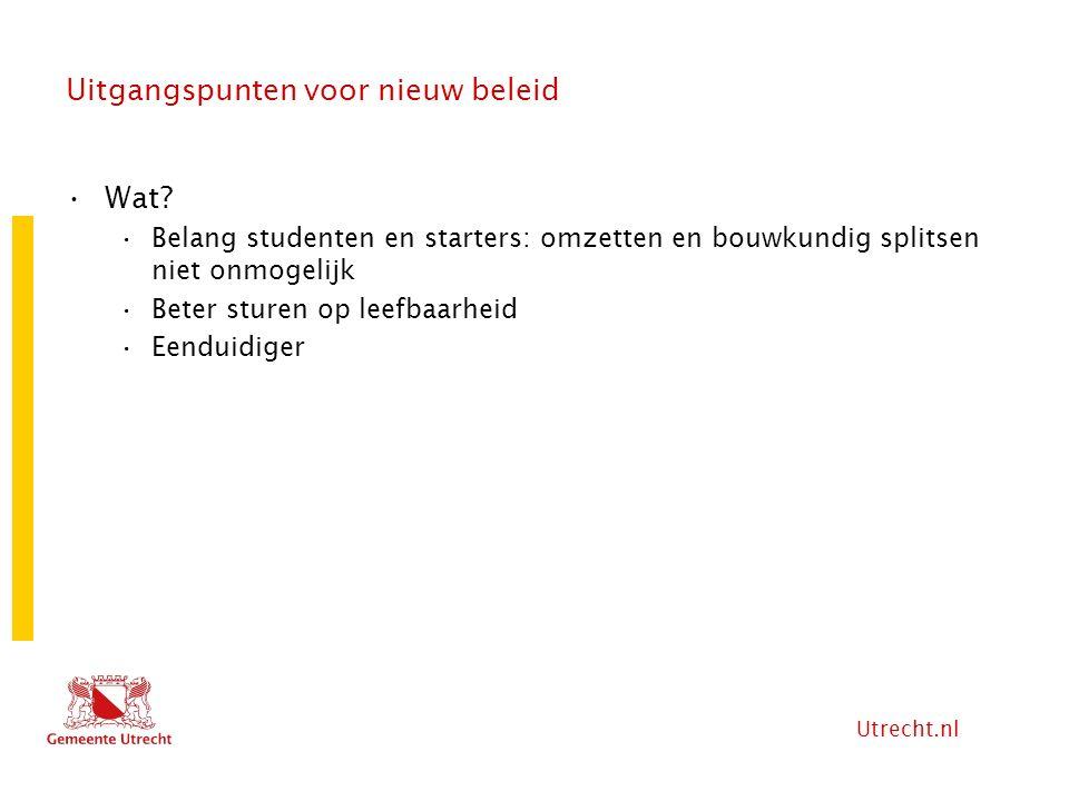 Utrecht.nl Uitgangspunten voor nieuw beleid Wat? Belang studenten en starters: omzetten en bouwkundig splitsen niet onmogelijk Beter sturen op leefbaa