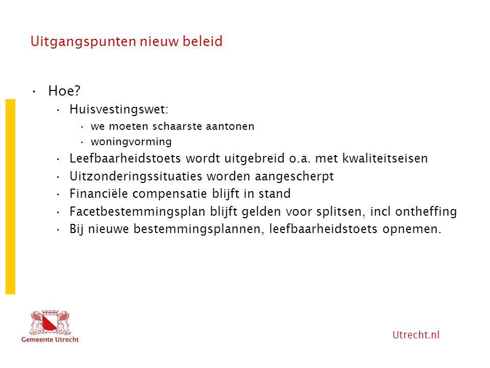 Utrecht.nl Uitgangspunten nieuw beleid Hoe? Huisvestingswet: we moeten schaarste aantonen woningvorming Leefbaarheidstoets wordt uitgebreid o.a. met k