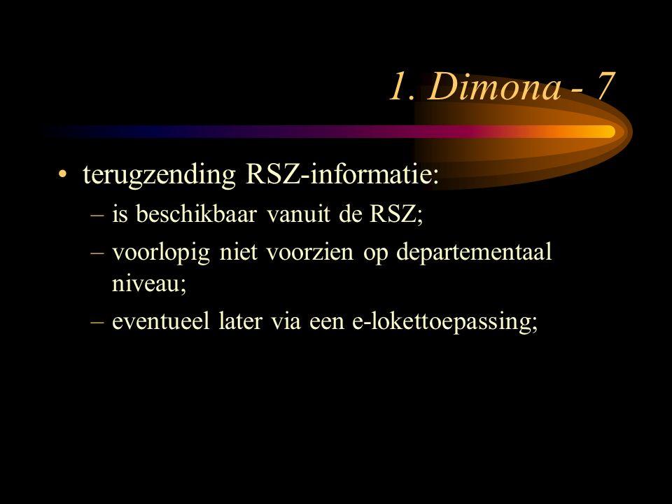 1. Dimona - 7 terugzending RSZ-informatie: –is beschikbaar vanuit de RSZ; –voorlopig niet voorzien op departementaal niveau; –eventueel later via een
