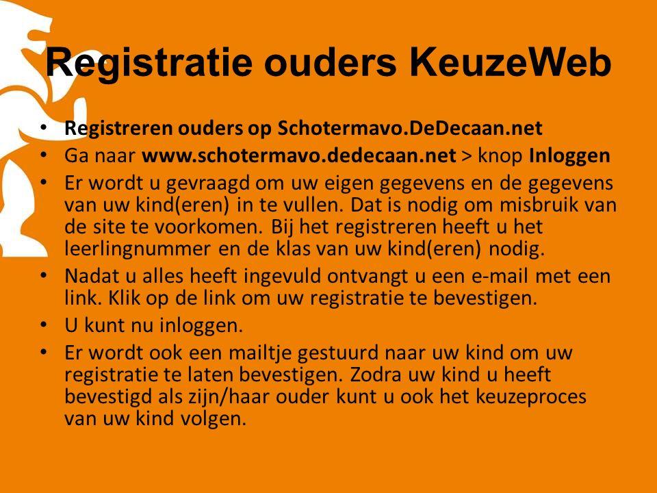 Registratie ouders KeuzeWeb Registreren ouders op Schotermavo.DeDecaan.net Ga naar www.schotermavo.dedecaan.net > knop Inloggen Er wordt u gevraagd om uw eigen gegevens en de gegevens van uw kind(eren) in te vullen.