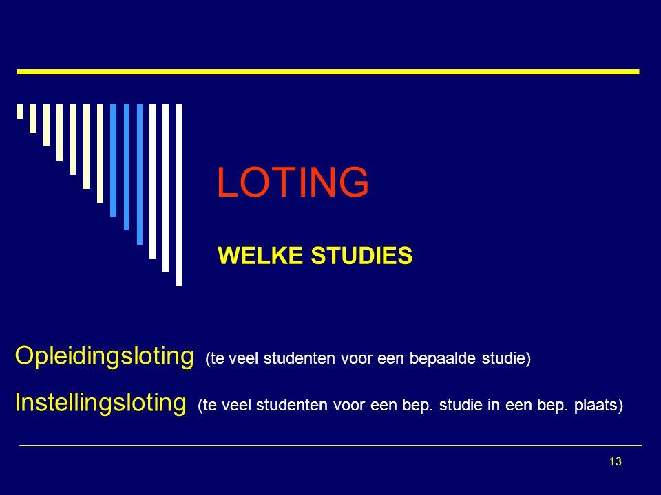 13 LOTING WELKE STUDIES Opleidingsloting (te veel studenten voor een bepaalde studie) Instellingsloting (te veel studenten voor een bep.