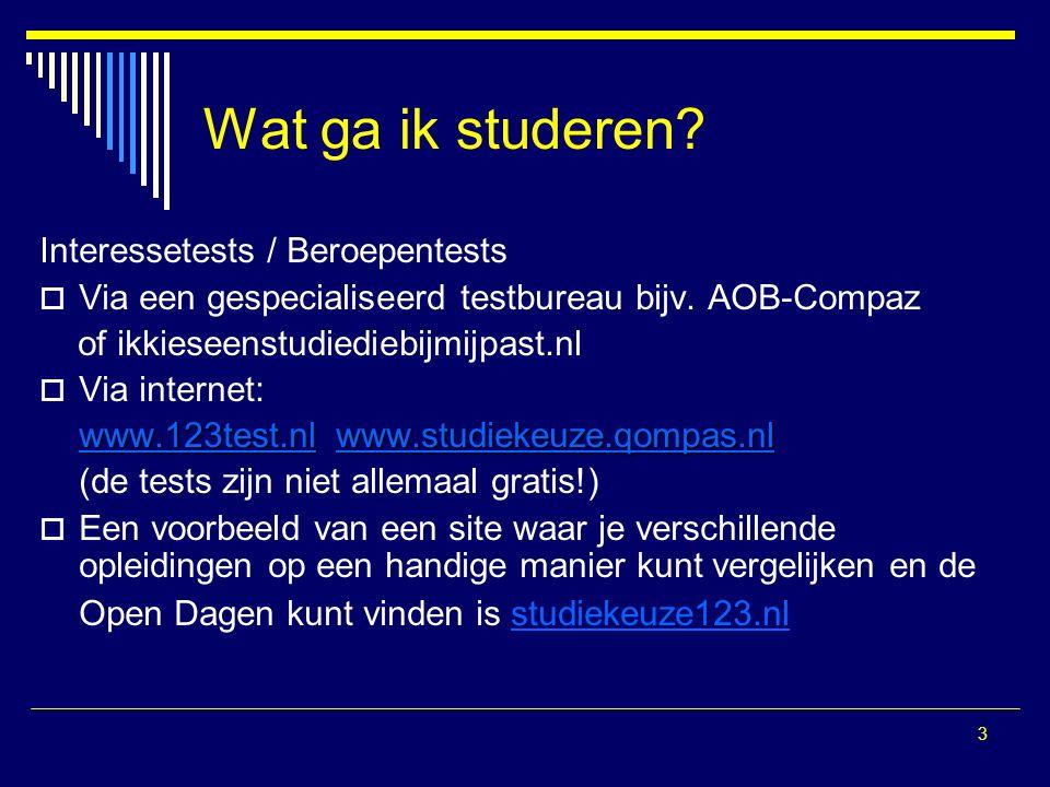 3 Wat ga ik studeren. Interessetests / Beroepentests  Via een gespecialiseerd testbureau bijv.