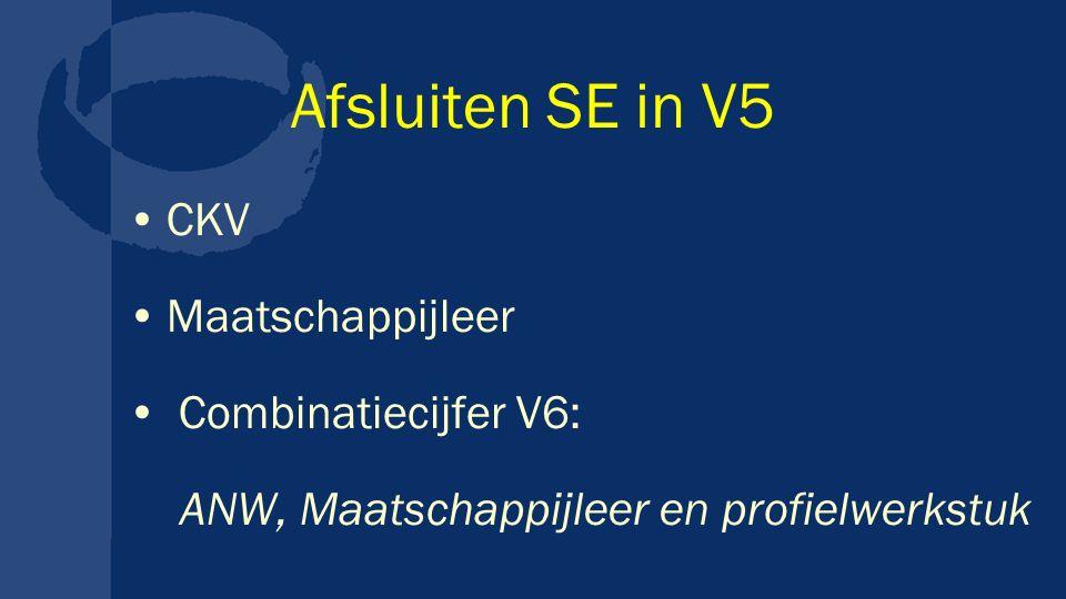 Afsluiten SE in V5 CKV Maatschappijleer Combinatiecijfer V6: ANW, Maatschappijleer en profielwerkstuk