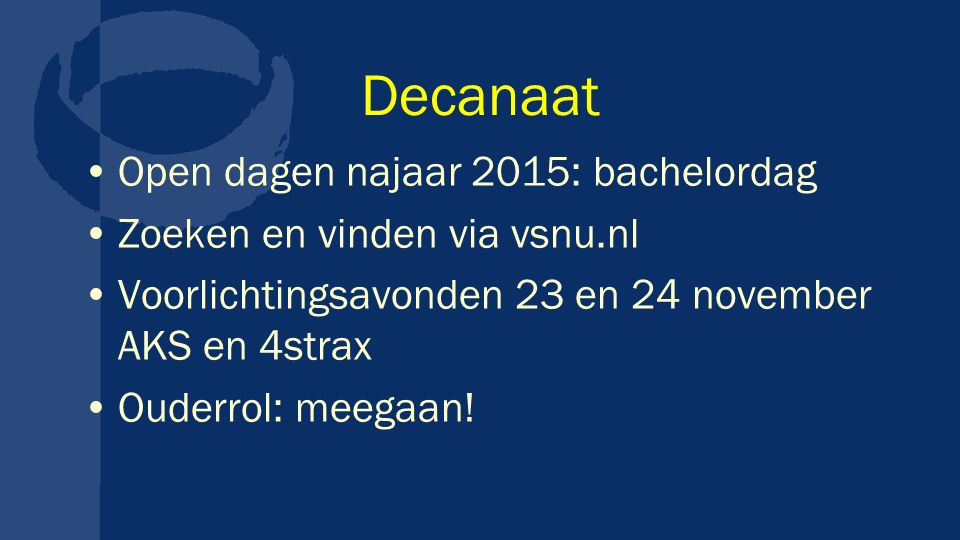 Decanaat Open dagen najaar 2015: bachelordag Zoeken en vinden via vsnu.nl Voorlichtingsavonden 23 en 24 november AKS en 4strax Ouderrol: meegaan!