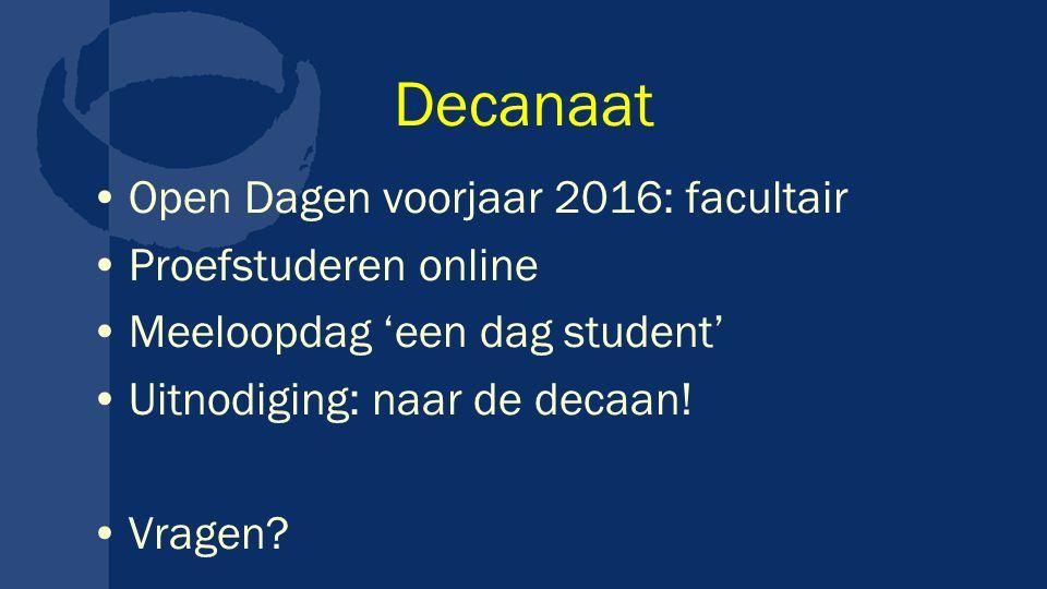 Decanaat Open Dagen voorjaar 2016: facultair Proefstuderen online Meeloopdag 'een dag student' Uitnodiging: naar de decaan.