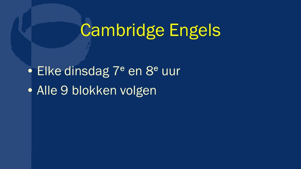 Cambridge Engels Elke dinsdag 7 e en 8 e uur Alle 9 blokken volgen