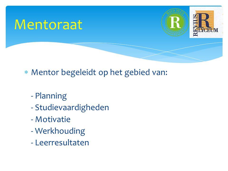  Mentor begeleidt op het gebied van: - Planning - Studievaardigheden - Motivatie - Werkhouding - Leerresultaten Mentoraat
