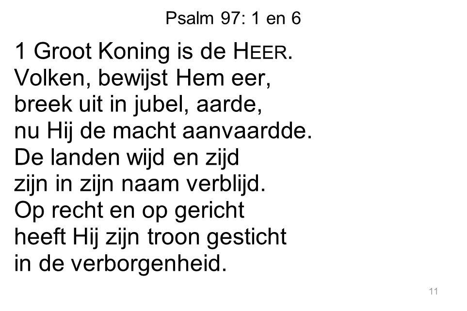 Psalm 97: 1 en 6 1 Groot Koning is de H EER.