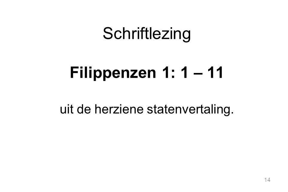 14 Schriftlezing Filippenzen 1: 1 – 11 uit de herziene statenvertaling.