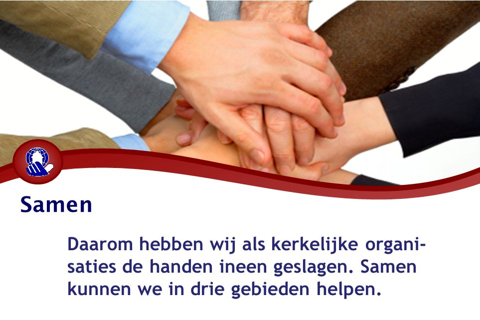 Samen Daarom hebben wij als kerkelijke organi- saties de handen ineen geslagen.