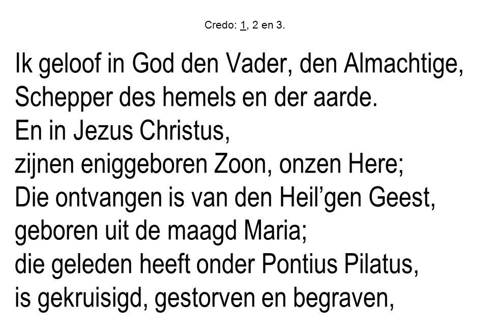 Credo: 1, 2 en 3. Ik geloof in God den Vader, den Almachtige, Schepper des hemels en der aarde.