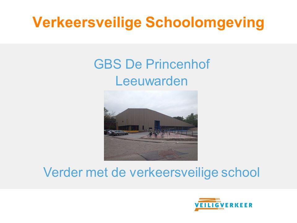 Verkeersveilige Schoolomgeving GBS De Princenhof Leeuwarden Verder met de verkeersveilige school