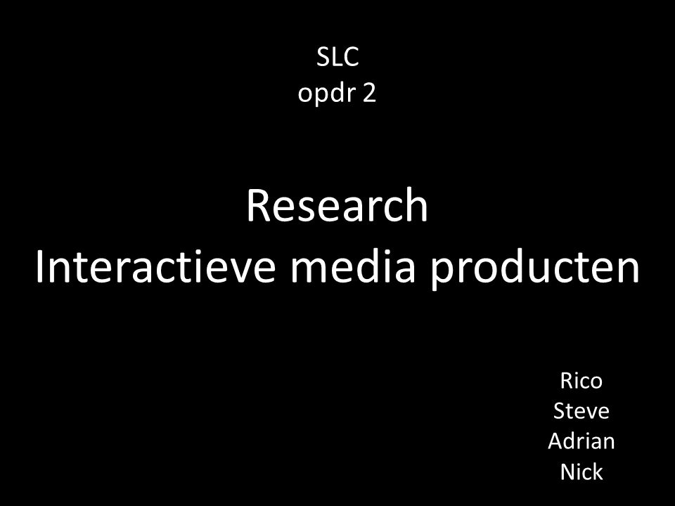 SLC opdr 2 Rico Steve Adrian Nick Research Interactieve media producten
