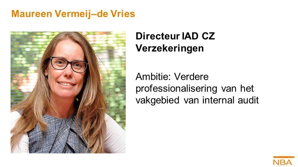 Maureen Vermeij–de Vries Directeur IAD CZ Verzekeringen Ambitie: Verdere professionalisering van het vakgebied van internal audit