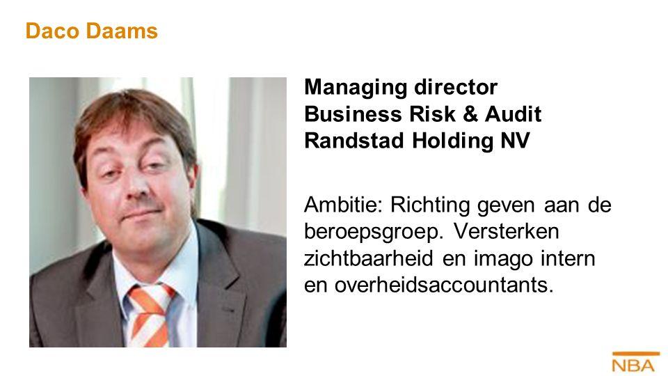 Daco Daams Managing director Business Risk & Audit Randstad Holding NV Ambitie: Richting geven aan de beroepsgroep. Versterken zichtbaarheid en imago
