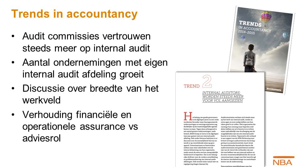 Trends in accountancy Audit commissies vertrouwen steeds meer op internal audit Aantal ondernemingen met eigen internal audit afdeling groeit Discussi