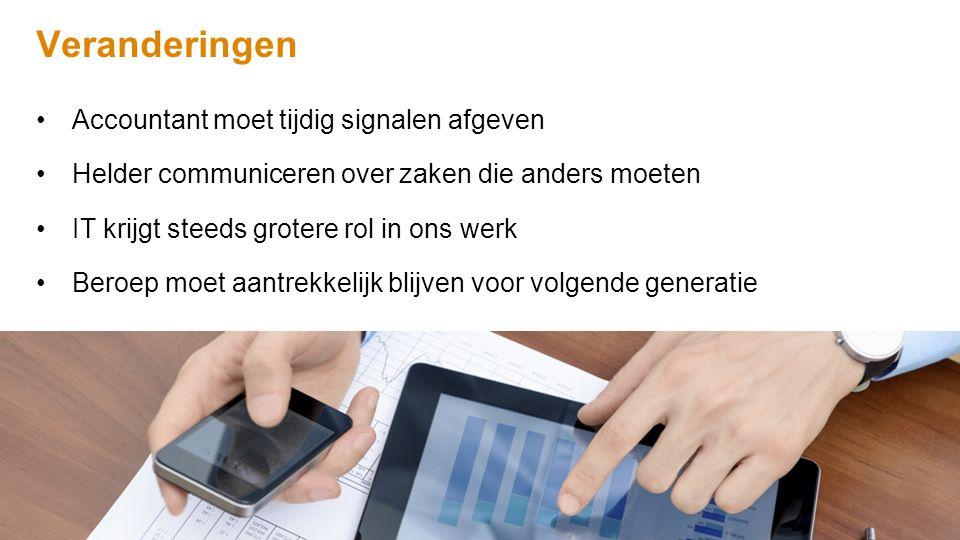 Veranderingen Accountant moet tijdig signalen afgeven Helder communiceren over zaken die anders moeten IT krijgt steeds grotere rol in ons werk Beroep