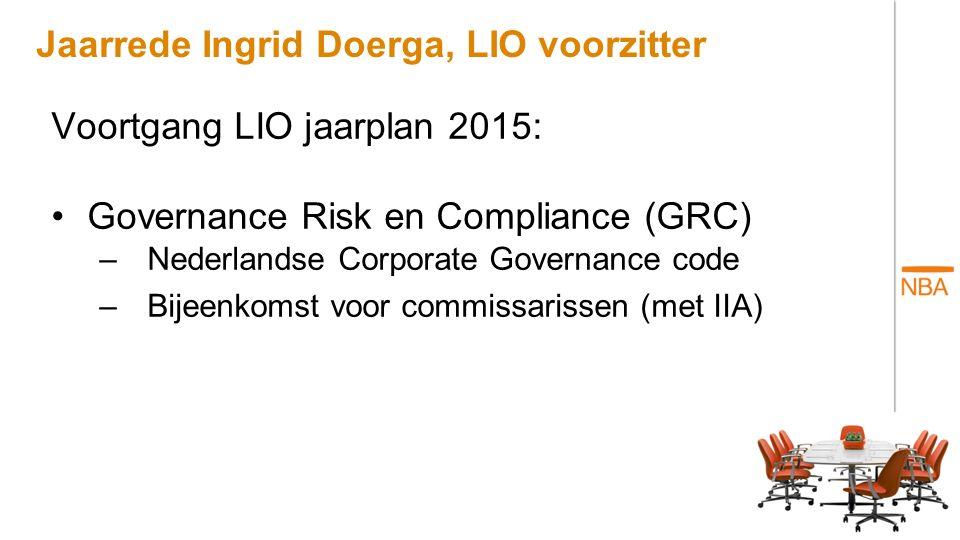 Jaarrede Ingrid Doerga, LIO voorzitter Voortgang LIO jaarplan 2015: Governance Risk en Compliance (GRC) –Nederlandse Corporate Governance code –Bijeen