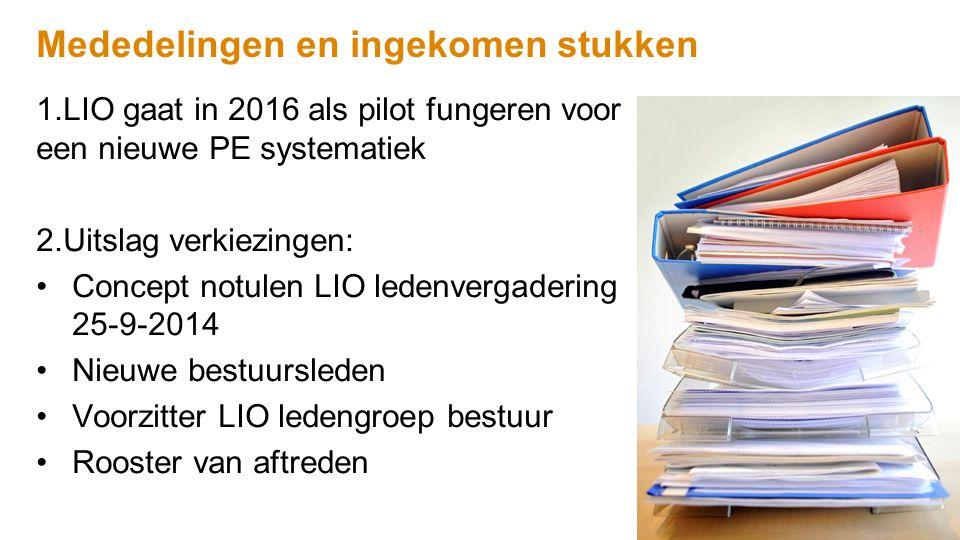 Mededelingen en ingekomen stukken 1.LIO gaat in 2016 als pilot fungeren voor een nieuwe PE systematiek 2.Uitslag verkiezingen: Concept notulen LIO led