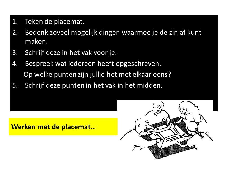1.Teken de placemat. 2.Bedenk zoveel mogelijk dingen waarmee je de zin af kunt maken.