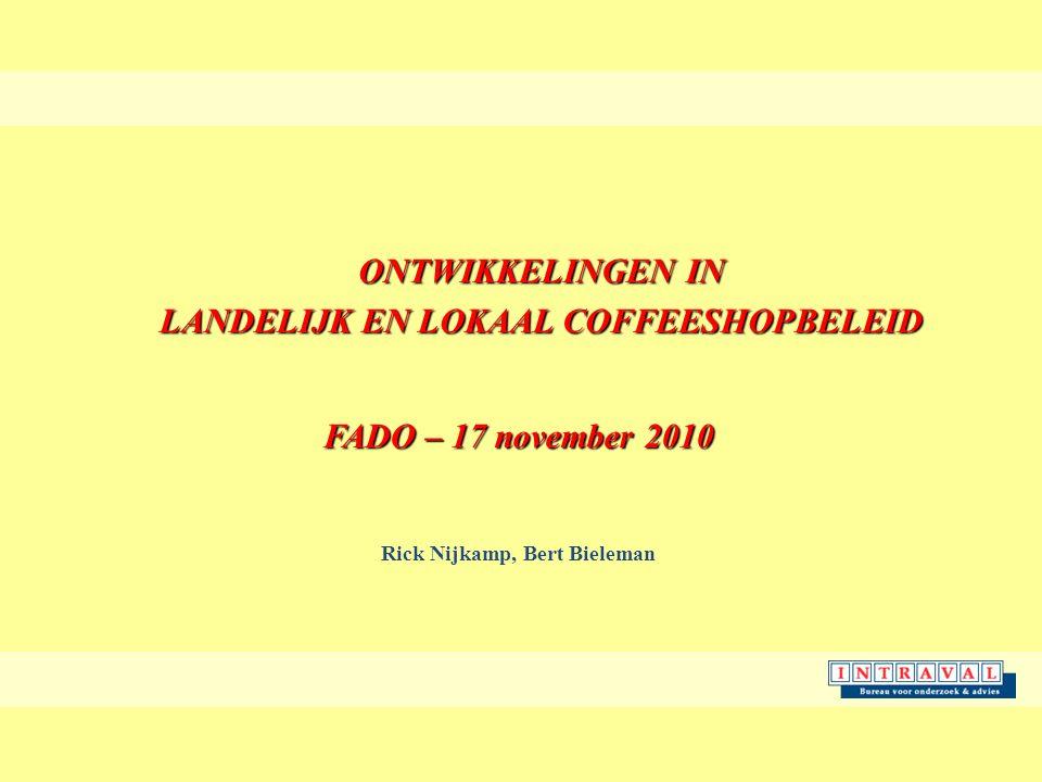 ONTWIKKELINGEN IN LANDELIJK EN LOKAAL COFFEESHOPBELEID FADO – 17 november 2010 Rick Nijkamp, Bert Bieleman