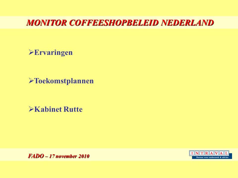 MONITOR COFFEESHOPBELEID NEDERLAND FADO – 17 november 2010 FADO – 17 november 2010  Ervaringen  Toekomstplannen  Kabinet Rutte