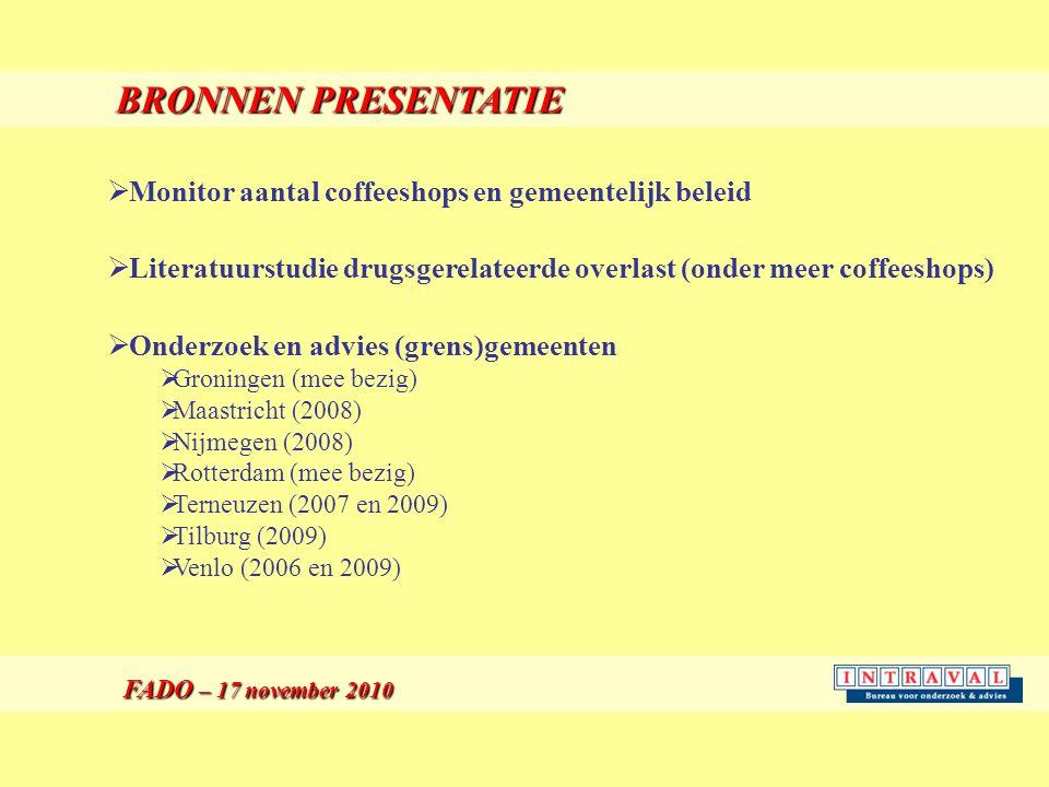 BRONNEN PRESENTATIE FADO – 17 november 2010 FADO – 17 november 2010  Monitor aantal coffeeshops en gemeentelijk beleid  Literatuurstudie drugsgerelateerde overlast (onder meer coffeeshops)  Onderzoek en advies (grens)gemeenten  Groningen (mee bezig)  Maastricht (2008)  Nijmegen (2008)  Rotterdam (mee bezig)  Terneuzen (2007 en 2009)  Tilburg (2009)  Venlo (2006 en 2009)