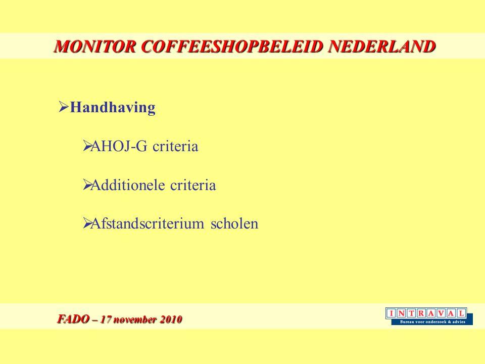 MONITOR COFFEESHOPBELEID NEDERLAND FADO – 17 november 2010 FADO – 17 november 2010  Handhaving  AHOJ-G criteria  Additionele criteria  Afstandscriterium scholen