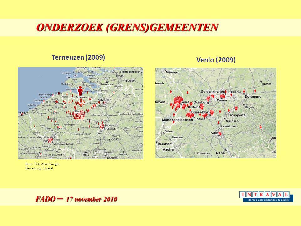 FADO – 17 november 2010 FADO – 17 november 2010 ONDERZOEK (GRENS)GEMEENTEN ONDERZOEK (GRENS)GEMEENTEN Terneuzen (2009) Venlo (2009) Bron: Tele Atlas/Google Bewerking: Intraval
