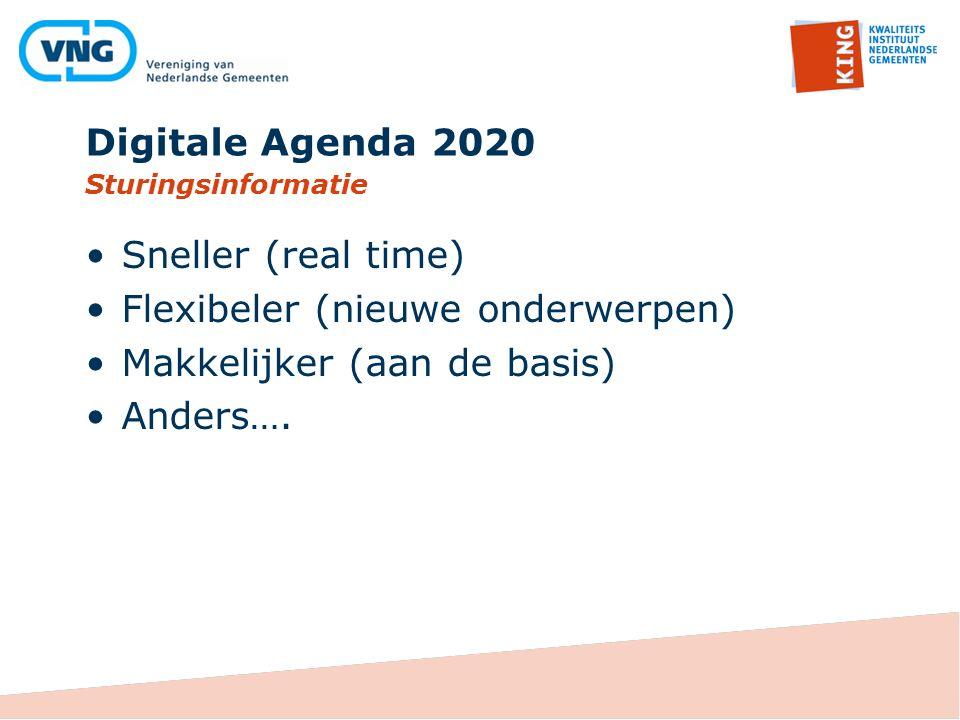Digitale Agenda 2020 Sneller (real time) Flexibeler (nieuwe onderwerpen) Makkelijker (aan de basis) Anders…. Sturingsinformatie