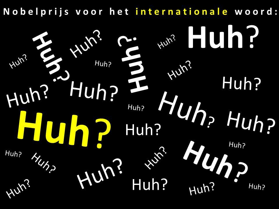 Huh? Nobelprijs voor het internationale woord: Huh?