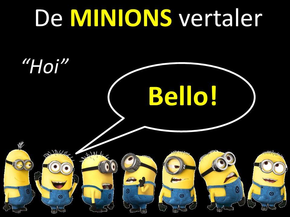 b De MINIONS vertaler Hoi Bello!
