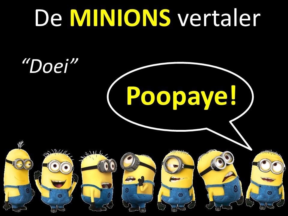 b De MINIONS vertaler Doei Poopaye!