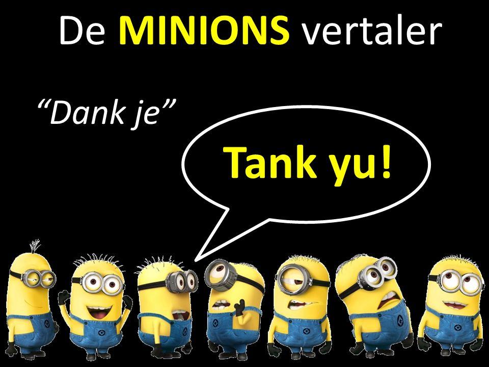 b De MINIONS vertaler Dank je Tank yu!