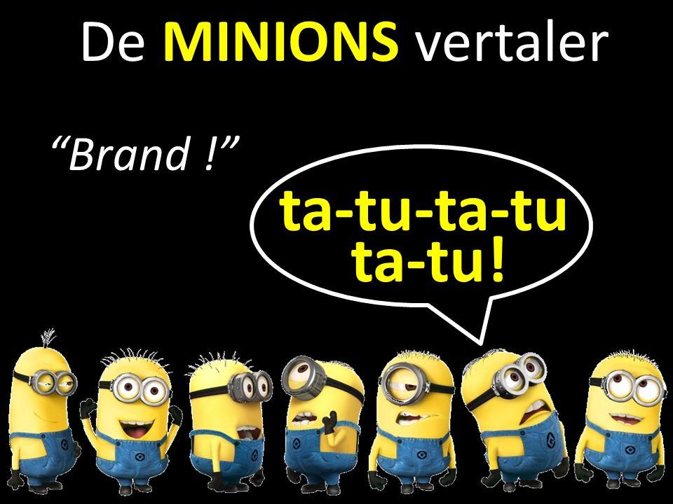 b De MINIONS vertaler Brand ! ta-tu-ta-tu ta-tu!