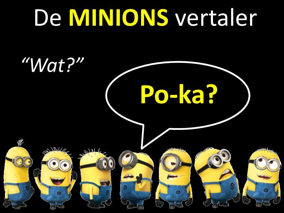 b De MINIONS vertaler Wat? Po-ka?