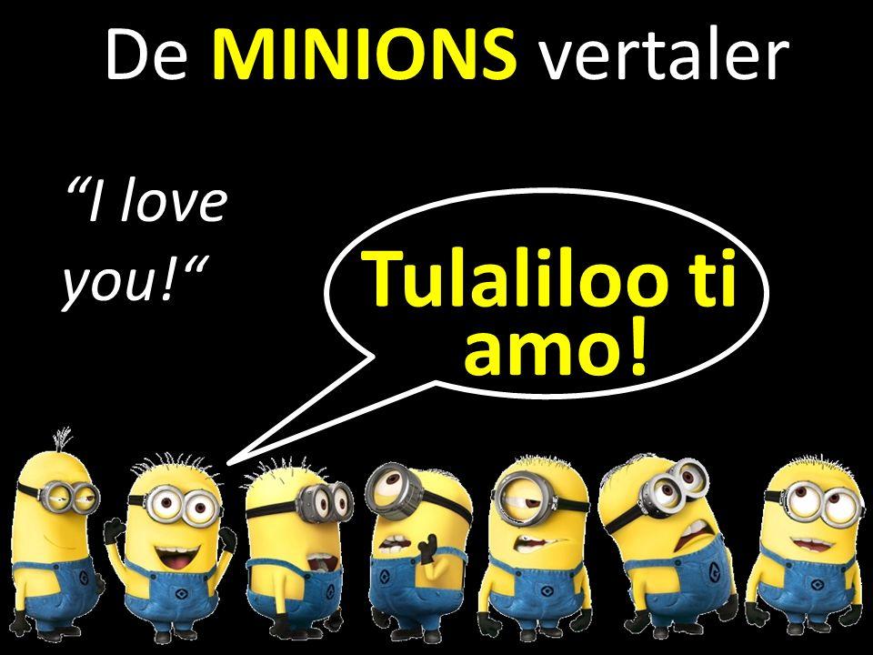b De MINIONS vertaler I love you! Tulaliloo ti amo!